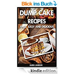 Dump Cake Recipes: 67 Fast, easy and delicious dump cake recipes in 1 amazing dump cake recipe book (dump cake, dump cake cakes, dump cake recipes, dump ... book, dump cake deserts) (English Edition)