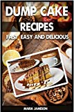 Dump Cake Recipes: 67 Fast, easy and delicious dump cake recipes in 1 amazing dump cake recipe book (dump cake, dump cake cakes, dump cake recipes, dump ... dump cake recipe book, dump cake deserts)