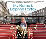 Arthur Smith My Name is Daphne Fairfax: A Memoir