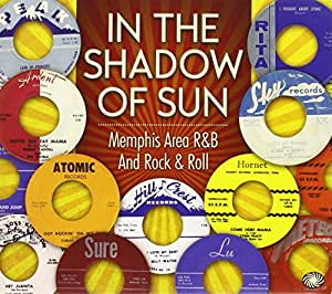 In The Shadow Of Sun : Memphis Area R&B And Rock & Roll