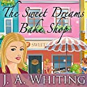 The Sweet Dreams Bake Shop: Sweet Cove Mystery Series #1 (       UNABRIDGED) by J. A. Whiting Narrated by Carla Mercer-Meyer