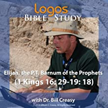 Elijah, the P.T. Barnum of the Prophets (1 Kings 16: 29-19: 18) Lecture by Bill Creasy Narrated by Bill Creasy