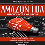 Amazon FBA: How to Launch Your Private Label Product | Rizzo Rocks