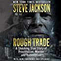 Rough Trade: A Shocking True Story of Prostitution, Murder, and Redemption Audiobook by Steve Jackson Narrated by Kevin Pierce