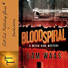 Blood Spiral: The Mitch King Detective Series, Volume 1 Audiobook by Sam Waas Narrated by David Loving