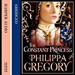 The Constant Princess (       ABRIDGED) by Philippa Gregory Narrated by Samantha Bond