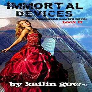 Immortal Devices: Steampunk Scarlett, Book 2 | [Kailin Gow]