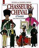 CHASSEURS A' CHEVAL: Volume 3: 1810-1815 (Officiers Et Soldats)
