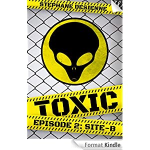 Toxic Episode 2 : Site-B - Stéphanie Desienne
