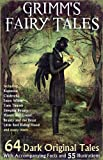 Grimms Fairy Tales: 64 Dark Original Tales - With Accompanying Facts, 55 Illustrations, and 62 Free Online Audio Files.
