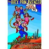 The Back Pain Avenger: Heal Chronic Back Pain and Destroy it Forever
