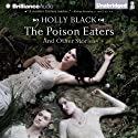 The Poison Eaters and Other Stories (       UNABRIDGED) by Holly Black Narrated by Holly Black