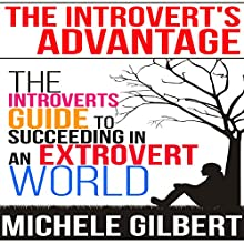 The Introvert's Advantage: The Introverts Guide to Succeeding in an Extrovert World (       UNABRIDGED) by Michele Gilbert Narrated by John Edmondson