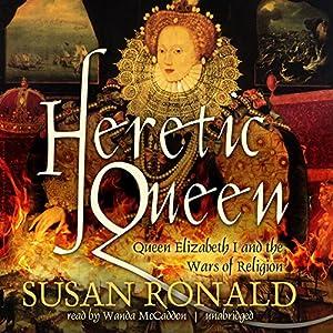 Heretic Queen: Queen Elizabeth I and the Wars of Religion | [Susan Ronald]