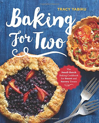baking-for-two-the-small-batch-baking-cookbook-for-sweet-and-savory-treats