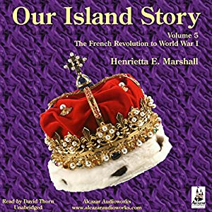 Our Island Story, Volume 5: The French Revolution - World War I Audiobook