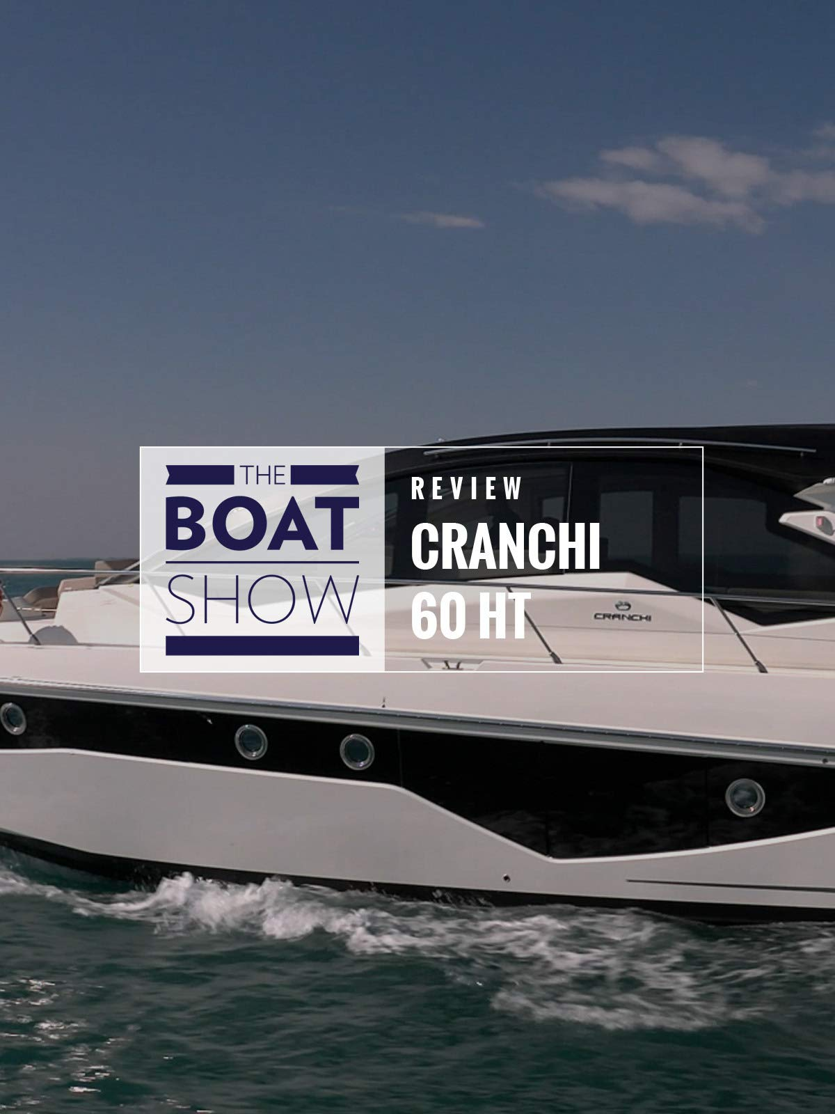 Review: Cranchi 60 HT - The Boat Show on Amazon Prime Instant Video UK
