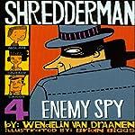 Shredderman: Enemy Spy   Wendelin Van Draanen