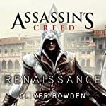 Renaissance: Assassin's Creed, Book 1 (       UNABRIDGED) by Oliver Bowden Narrated by Gildart Jackson