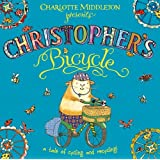 Christopher's Bicycle (Christopher Nibble)by Charlotte Middleton