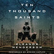 Ten Thousand Saints | [Eleanor Henderson]