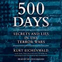 500 Days: Secrets and Lies in the Terror Wars (       UNABRIDGED) by Kurt Eichenwald Narrated by Holter Graham