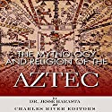 The Mythology and Religion of the Aztec Audiobook by  Charles River Editors, Dr. Jesse Harasta Narrated by K.C. Kelly