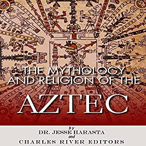 The Mythology and Religion of the Aztec Audiobook