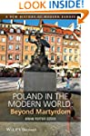 Poland in the Modern World: Beyond Ma...