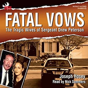 Fatal Vows: The Tragic Wives of Sergeant Drew Peterson | [Joseph Hosey]