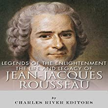Legends of The Enlightenment: The Life and Legacy of Jean Jacques Rousseau (       UNABRIDGED) by Charles River Editors Narrated by Mark Linsenmayer
