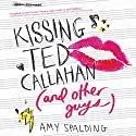 Kissing Ted Callahan (and Other Guys) Audiobook by Amy Spalding Narrated by Amy Spalding