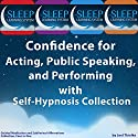 Confidence for Acting, Public Speaking, and Performing with Self-Hypnosis, Guided Meditation, and Subliminal Affirmations Collection: Four in One (The Sleep Learning System) Speech by Joel Thielke Narrated by Joel Thielke