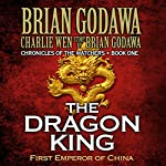 The Dragon King: First Emperor of China: Chronicles of the Watchers, Volume 1 | Brian Godawa