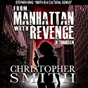 From Manhattan with Revenge: The Fifth Avenue Series, Book 4 (       UNABRIDGED) by Christopher Smith Narrated by Anne Johnstonbrown