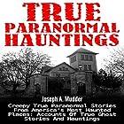 True Paranormal Hauntings: Creepy True Paranormal Stories from America's Most Haunted Places Hörbuch von Joseph A. Mudder Gesprochen von: Scott Dawson