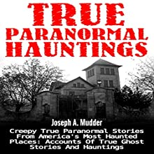True Paranormal Hauntings: Creepy True Paranormal Stories from America's Most Haunted Places Audiobook by Joseph A. Mudder Narrated by Scott Dawson