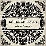 Suffer Little Children: A Sister Fidelma Mystery | Peter Tremayne