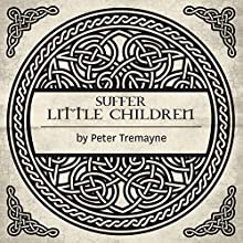 Suffer Little Children: A Sister Fidelma Mystery (       UNABRIDGED) by Peter Tremayne Narrated by Caroline Lennon