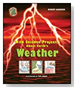 Wild Science Projects about Earth's Weather (Rockin' Earth Science Experiments)