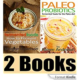 The Fermenting Book Package: Fermented Foods: How to Ferment Vegetables & Paleo Probiotics: Fermented Foods for the Paleo Diet (English Edition)