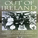 OUT OF IRELAND OUT OF IRELAND: EMIGRATIO