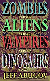Zombies Versus Aliens Versus Vampires Versus Dinosaurs by Jeff Abugov ebook deal