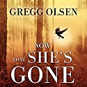 Now That She's Gone: Waterman and Stark Series, Book 2 Audiobook by Gregg Olsen Narrated by Corey M. Snow