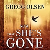 Now That She's Gone: Waterman and Stark Series, Book 2 | Gregg Olsen