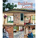 Building Green: A Complete How-To Guide to Alternative Building Methods Earth Plaster * Straw Bale * Cordwood * Cob * Living Roofs ~ Clarke Snell
