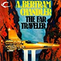 The Far Traveler: John Grimes, Book 8 Audiobook by A. Bertram Chandler Narrated by Aaron Abano