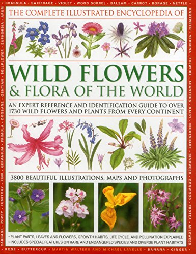 The Complete Illustrated Encyclopedia of Wild Flowers & Flora of the World: An Expert Reference and Identification Guide to over 1730 Wild Flowers and ... Beautiful Illustrations, Maps and Photogr