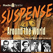 Suspense: Around the World Radio/TV Program by  CBS Radio Narrated by Joseph Kerns, Burt Lancaster, Lurene Tuttle