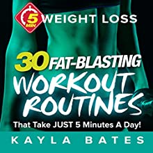 5-Minute Weight Loss: 30 Fat-Blasting Workout Routines That Take Just 5 Minutes a Day | Livre audio Auteur(s) : Kayla Bates Narrateur(s) : Elaine Kvernum